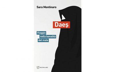Segnalazione: Daeş. Viaggio nella banalità del male, di Sara Montinaro
